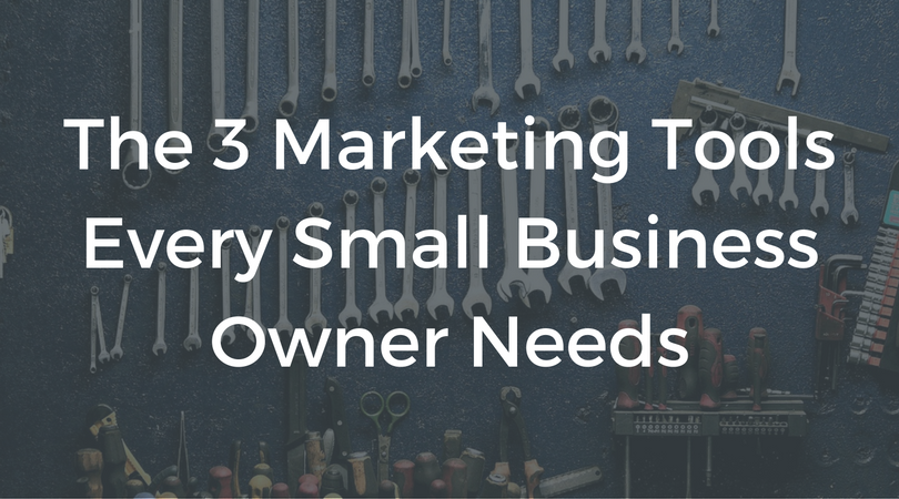 The 3 Marketing Tools Every Small Business Owner Needs