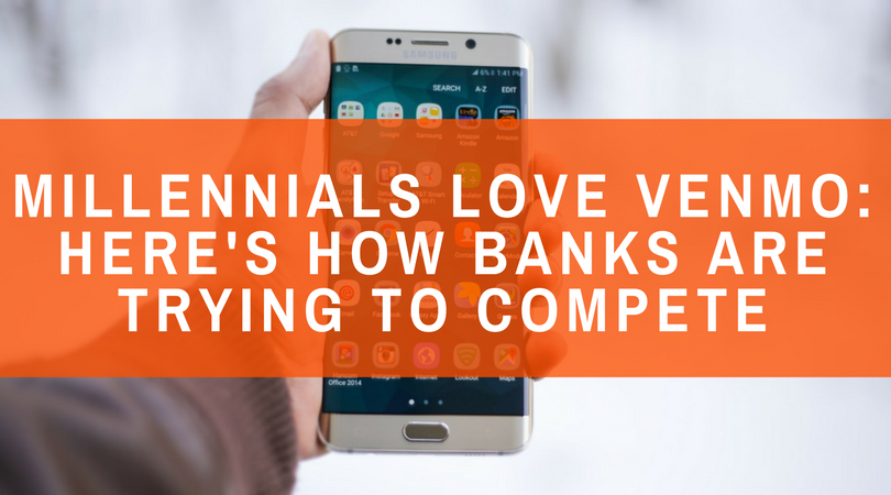 Millennials Love Venmo- Here's How Banks are Trying to Compete