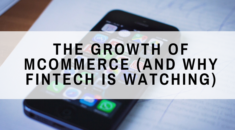The Growth of mCommerce (and Why FinTech is Watching)