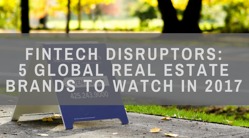 FinTech real estate Disruptors- 5 Global Real Estate Brands to Watch in 2017