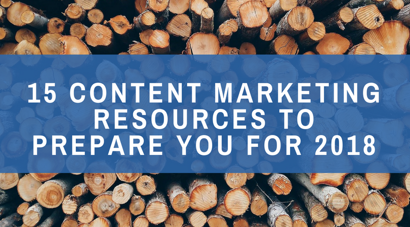 15 Content Marketing Resources to Prepare You for 2018